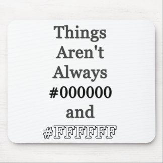 Las cosas no son siempre #000000 y #FFFFFF Alfombrilla De Ratones