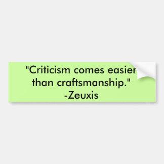 """Las """"críticas vienen más fácil que artesanía. """" -  etiqueta de parachoque"""