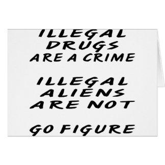Las drogas ILEGALES son inmigrantes ilegales de un Tarjeta