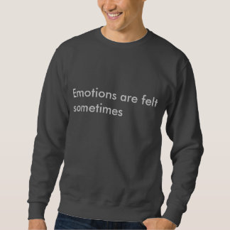 Las emociones se sienten a veces sudadera