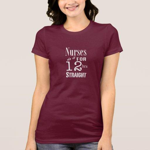 ¡Las enfermeras lo hacen 12 horas de recto! - Camisetas