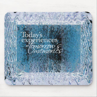 Las experiencias de hoy son memorias de las mañana mouse pads