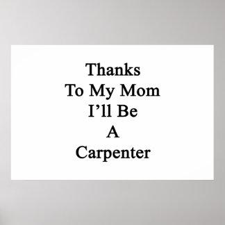 Las gracias a mi mamá seré carpintero posters