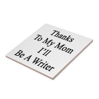 Las gracias a mi mamá seré escritor azulejos ceramicos