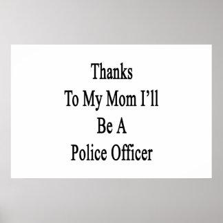 Las gracias a mi mamá seré oficial de policía impresiones