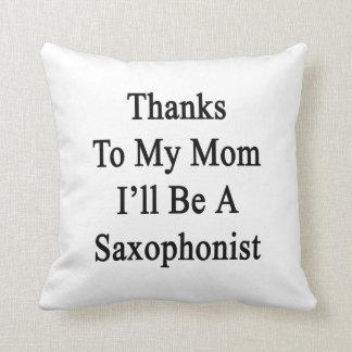 Las gracias a mi mamá seré un saxofonista cojín