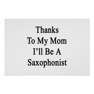Las gracias a mi mamá seré un saxofonista póster