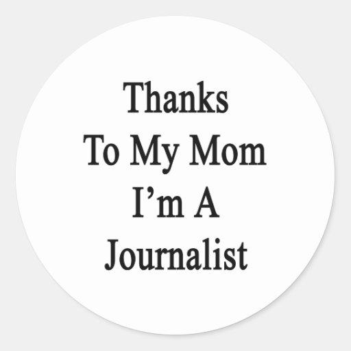 Las gracias a mi mamá soy periodista pegatina