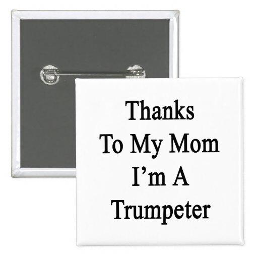 Las gracias a mi mamá soy un trompetista pin
