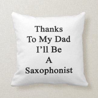 Las gracias a mi papá seré un saxofonista almohada