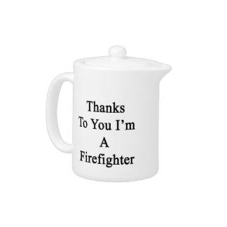 Las gracias a usted soy bombero