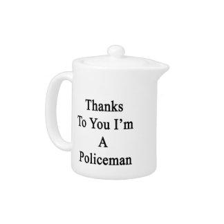 Las gracias a usted soy policía