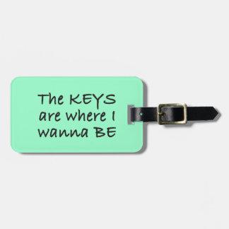 Las llaves son donde quiero estar etiqueta de equipaje