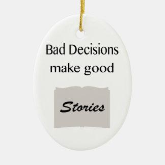 Las malas decisiones hacen buenas historias adorno ovalado de cerámica