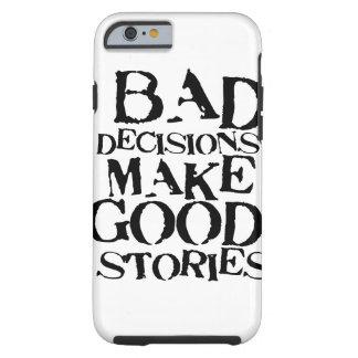 Las malas decisiones hacen las buenas historias funda de iPhone 6 tough