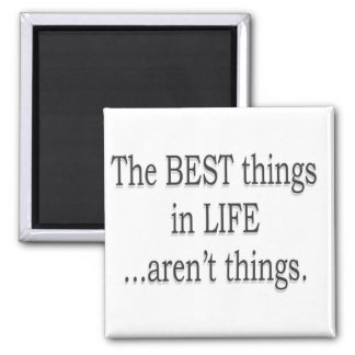 ¡Las mejores cosas de la vida no son cosas! Imán Cuadrado