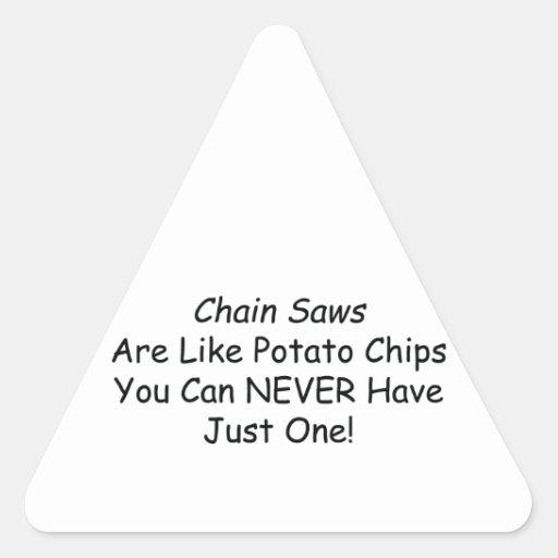 Las motosierras son como las patatas fritas que pegatina triangular