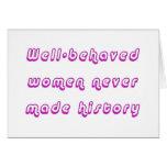 las mujeres Bien-comportadas nunca hicieron Tarjeta De Felicitación