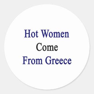 Las mujeres calientes vienen de Grecia Pegatina Redonda
