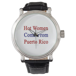 Las mujeres calientes vienen de Puerto Rico Relojes De Pulsera