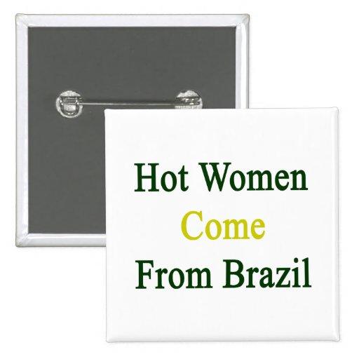 Las mujeres calientes vienen del Brasil Pin Cuadrado