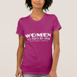 Las mujeres están aquí permanecer camisetas