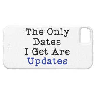 Las únicas fechas I Get es actualizaciones iPhone 5 Funda