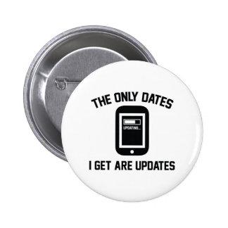Las únicas fechas I Get es actualizaciones Pin Redondo De 2 Pulgadas