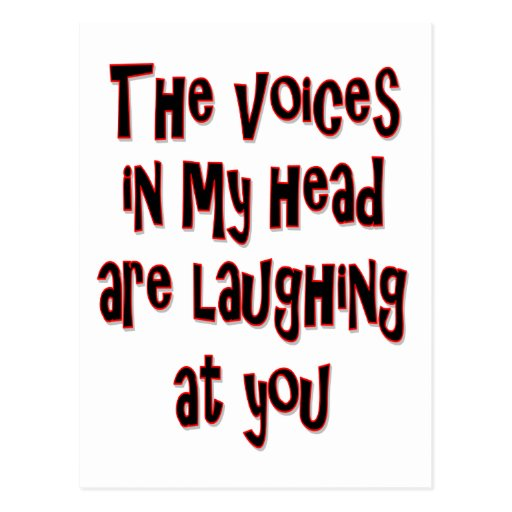 ¡Las voces en mi cabeza se están riendo de usted! Postal