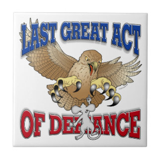 Last Great Act of Defiance Ceramic Tile