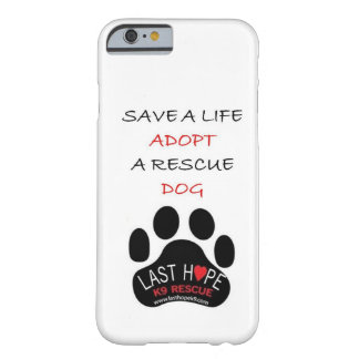 Last Hope K9 Rescue iPhone 6 case Save A Life Adop
