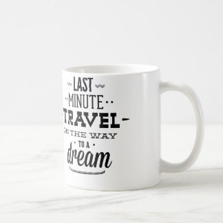 Last Minute Travel On The Way To A Dream Coffee Mug