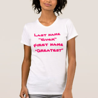 """Last name """"Ever"""" First name """"Greatest"""" T-Shirt"""