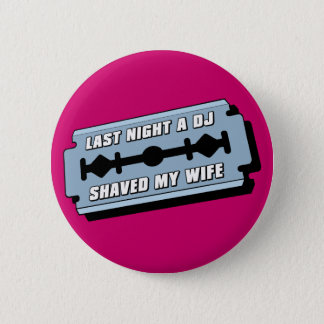 Last Night A DJ Shaved My Wife Pinback Button
