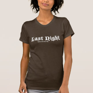 last night - before the first day T-Shirt