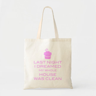 LAST NIGHT I DREAMED MY WHOLE HOUSE WAS CLEAN TOTE BAG