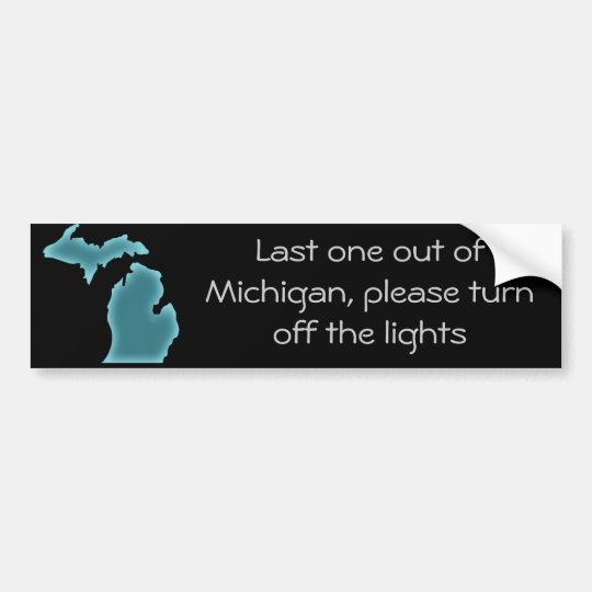 Last one out of michigan bumper sticker