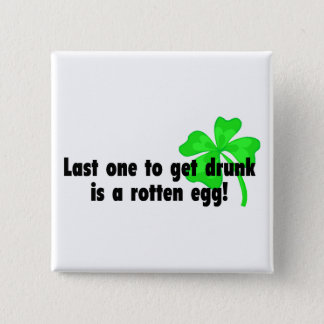 Last One To Get Drunk Is A Rotten Egg Pinback Button