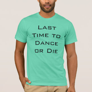 Last Time to Dance or Die T-Shirt