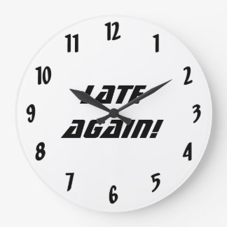 Late Again!-Black and White Large Clock