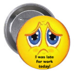 Late button, I was late for work today!