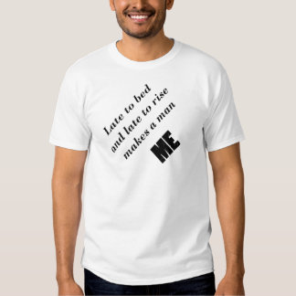 Late To Bed And Late To Rise T-shirt