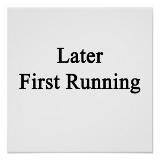 Later First Running Posters