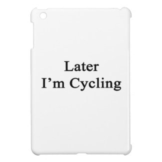 Later I m Cycling Case For The iPad Mini
