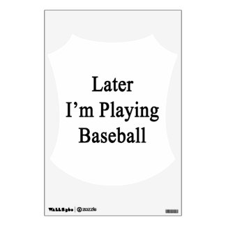 Later I m Playing Baseball Wall Decals