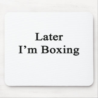 Later I'm Boxing Mouse Pad