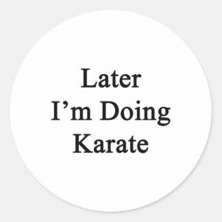 Later I'm Doing Karate Classic Round Sticker