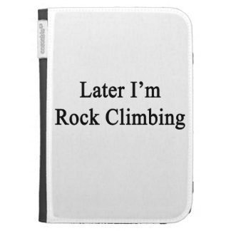 Later I'm Rock Climbing Kindle 3G Cover