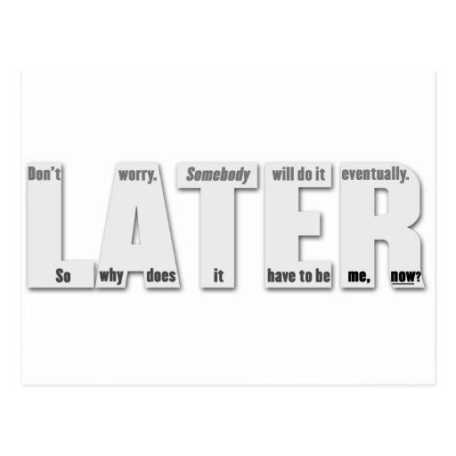 LATER (procrastinator's philosophy Postcards