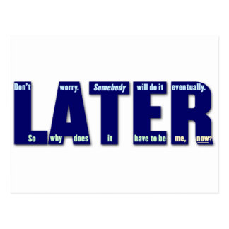 LATER: Somebody will do it eventually Postcard